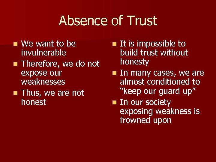 Absence of Trust We want to be invulnerable n Therefore, we do not expose