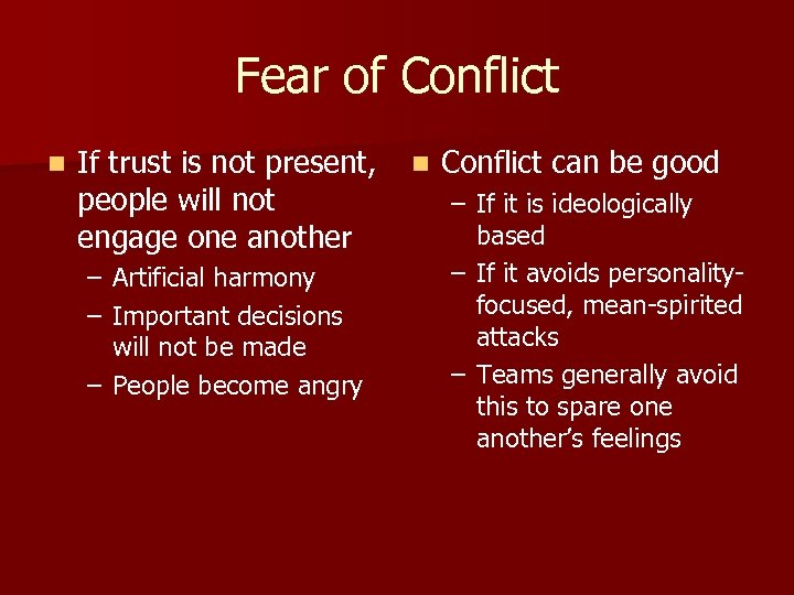 Fear of Conflict n If trust is not present, people will not engage one