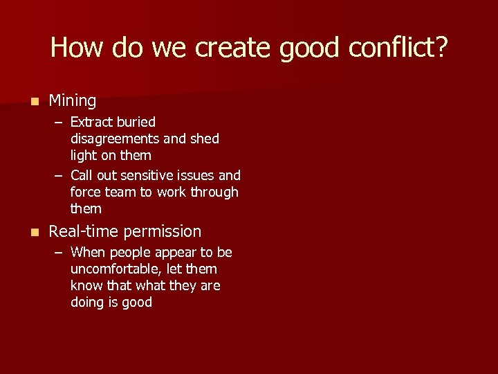 How do we create good conflict? n Mining – Extract buried disagreements and shed