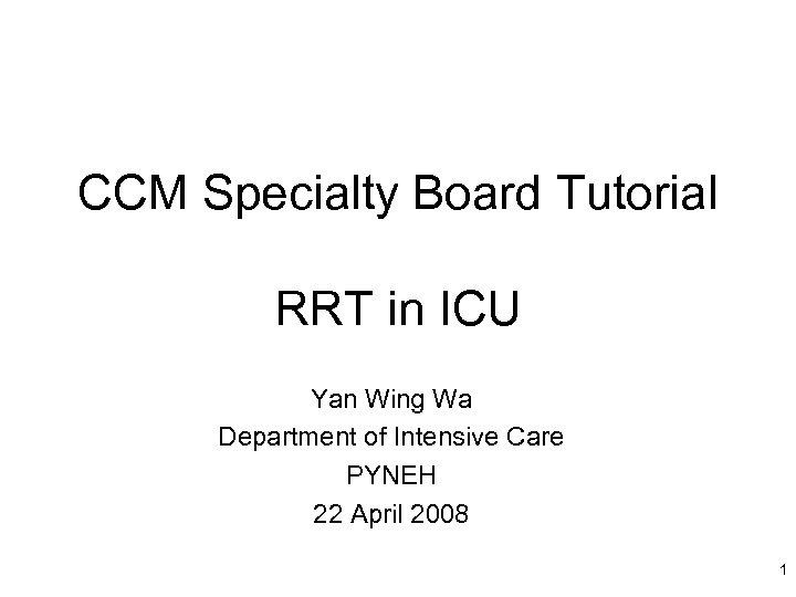 CCM Specialty Board Tutorial RRT in ICU Yan Wing Wa Department of Intensive Care