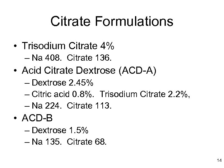 Citrate Formulations • Trisodium Citrate 4% – Na 408. Citrate 136. • Acid Citrate