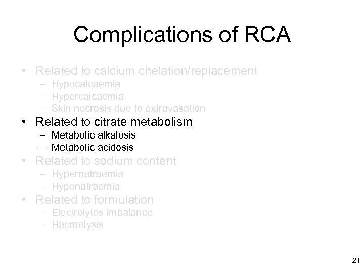 Complications of RCA • Related to calcium chelation/replacement – Hypocalcaemia – Hypercalcaemia – Skin
