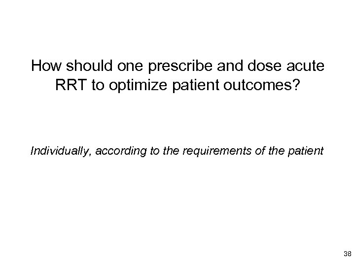 How should one prescribe and dose acute RRT to optimize patient outcomes? Individually, according