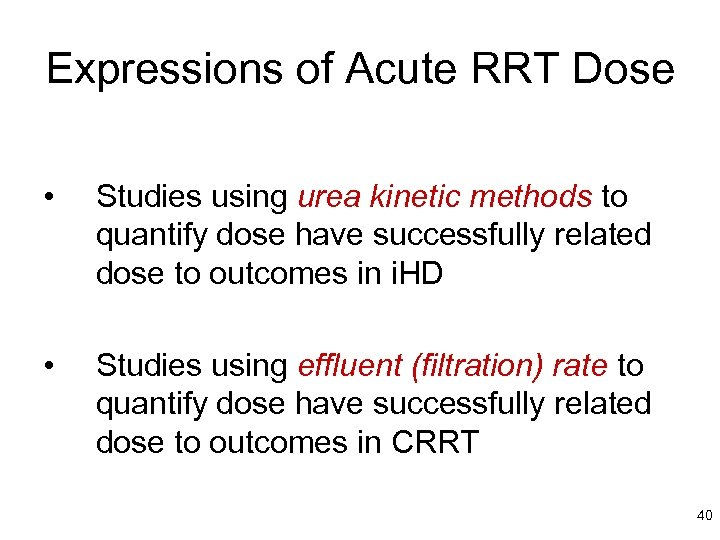Expressions of Acute RRT Dose • Studies using urea kinetic methods to quantify dose