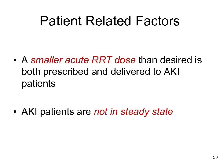 Patient Related Factors • A smaller acute RRT dose than desired is both prescribed