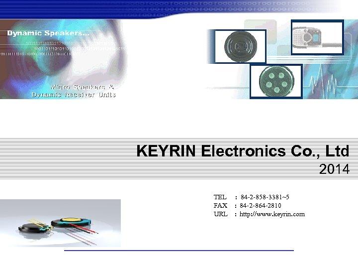 KEYRIN Electronics Co. , Ltd 2014 TEL : 84 -2 -858 -3381~5 FAX :