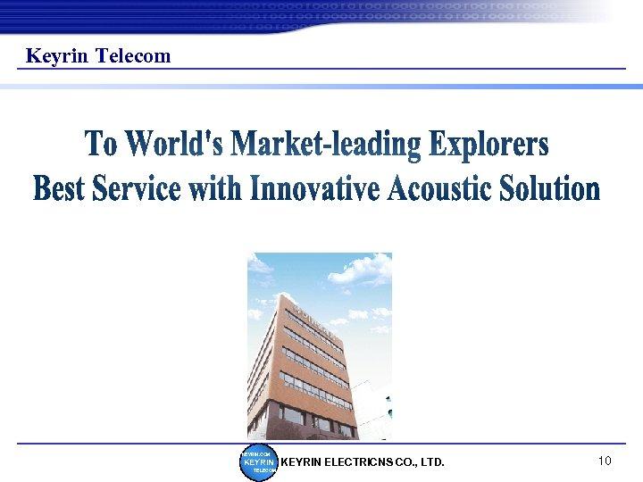 Keyrin Telecom KEYRIN. COM KEYRIN TELECOM KEYRIN ELECTRICNS CO. , LTD. 10