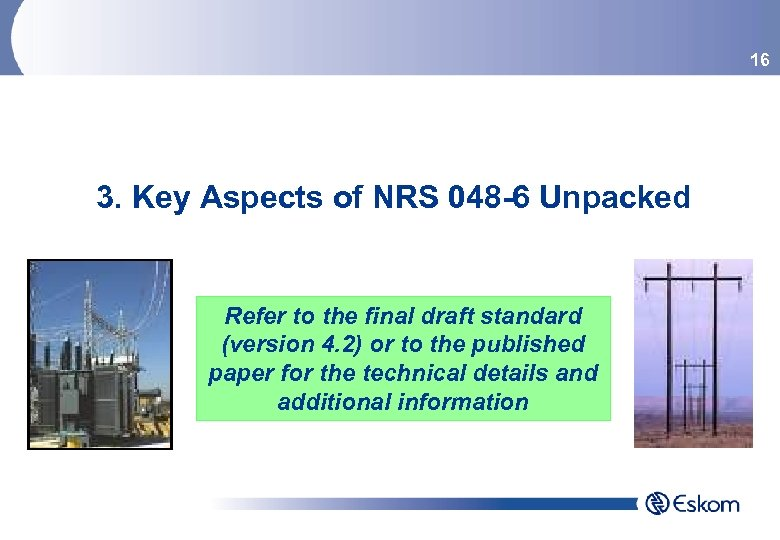 16 3. Key Aspects of NRS 048 -6 Unpacked Refer to the final draft