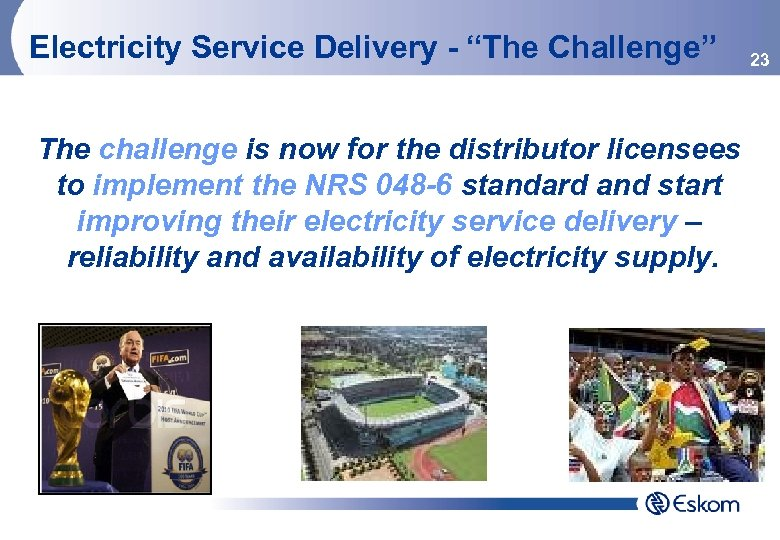 "Electricity Service Delivery - ""The Challenge"" The challenge is now for the distributor licensees"