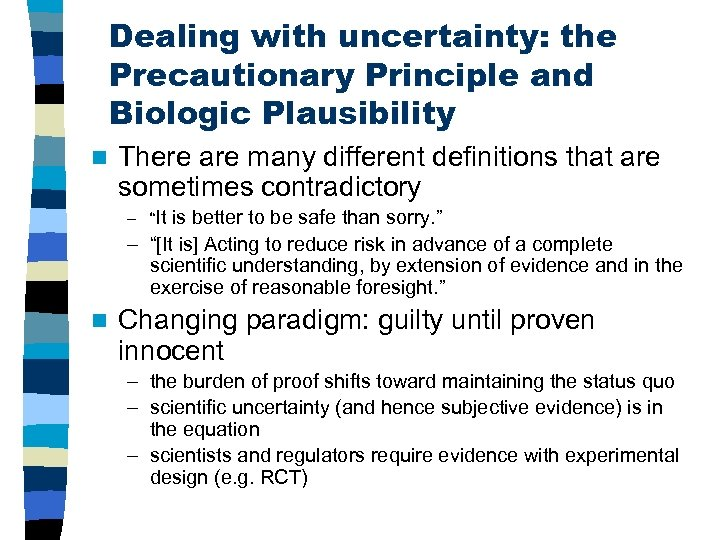 Dealing with uncertainty: the Precautionary Principle and Biologic Plausibility n There are many different