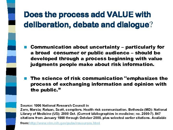Does the process add VALUE with deliberation, debate and dialogue? n Communication about uncertainty