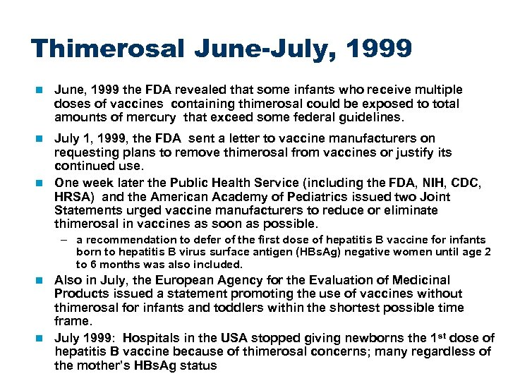 Thimerosal June-July, 1999 n June, 1999 the FDA revealed that some infants who receive