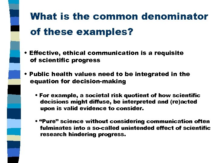 What is the common denominator of these examples? • Effective, ethical communication is a