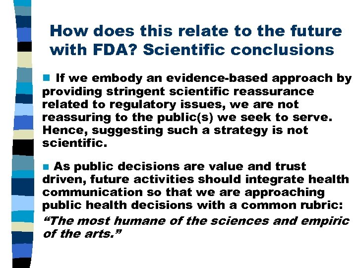 How does this relate to the future with FDA? Scientific conclusions n If we