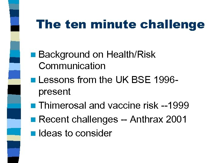 The ten minute challenge n Background on Health/Risk Communication n Lessons from the UK