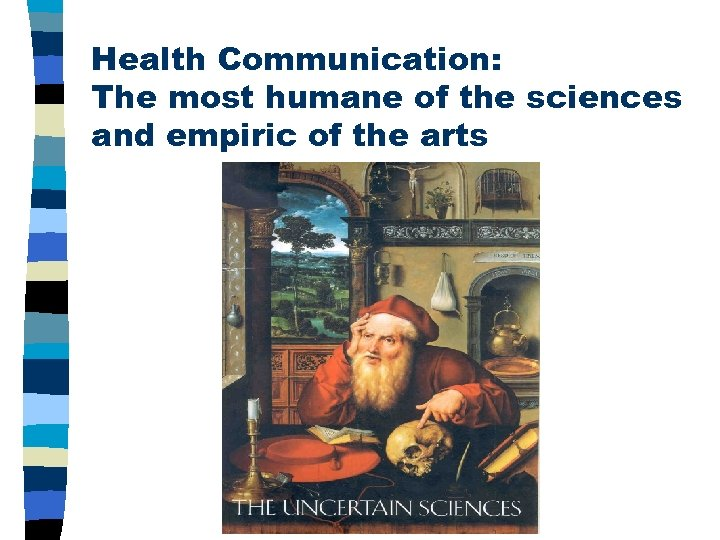 Health Communication: The most humane of the sciences and empiric of the arts