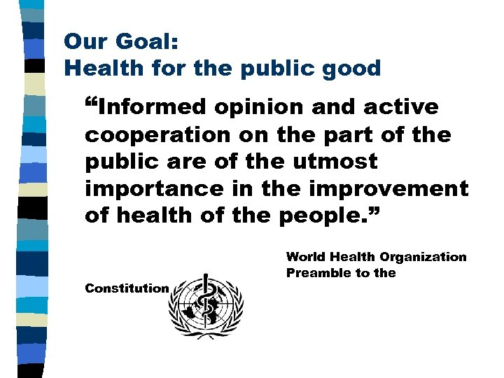 """Our Goal: Health for the public good """"Informed opinion and active cooperation on the"""