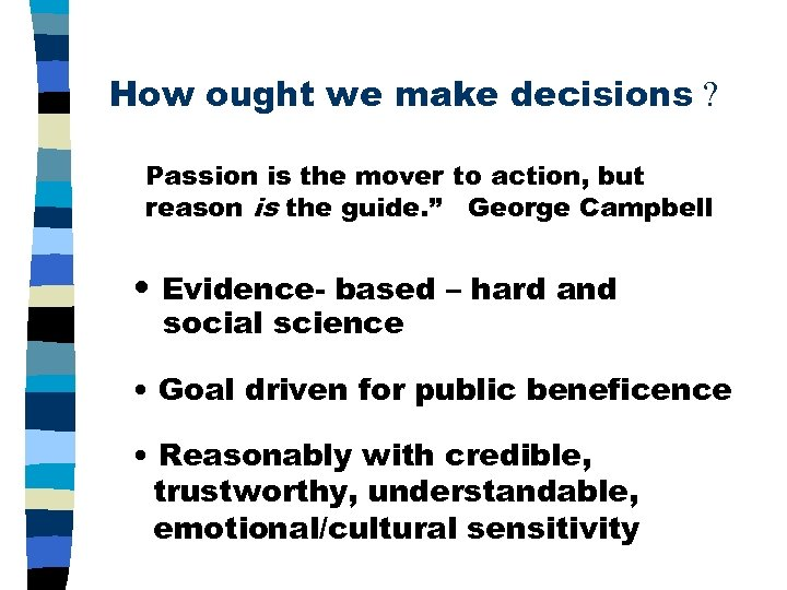 How ought we make decisions ? Passion is the mover to action, but reason