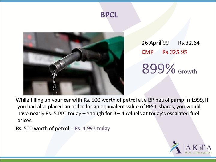 BPCL 26 April' 99 Rs. 32. 64 CMP Rs. 325. 95 899% Growth While