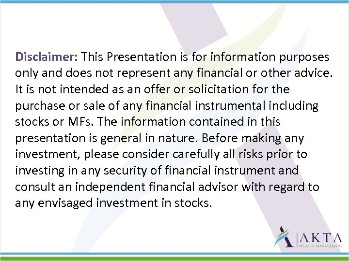 Disclaimer: This Presentation is for information purposes only and does not represent any financial