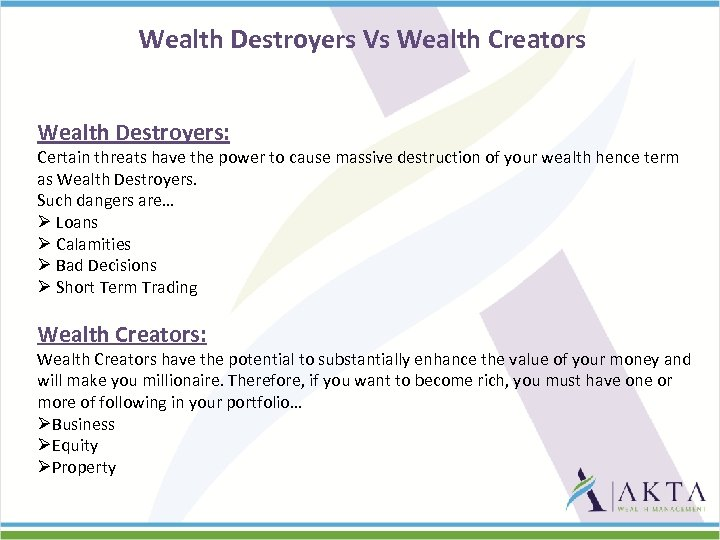 Wealth Destroyers Vs Wealth Creators Wealth Destroyers: Certain threats have the power to cause