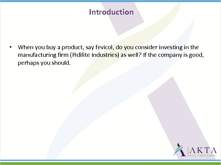 Introduction • When you buy a product, say fevicol, do you consider investing in