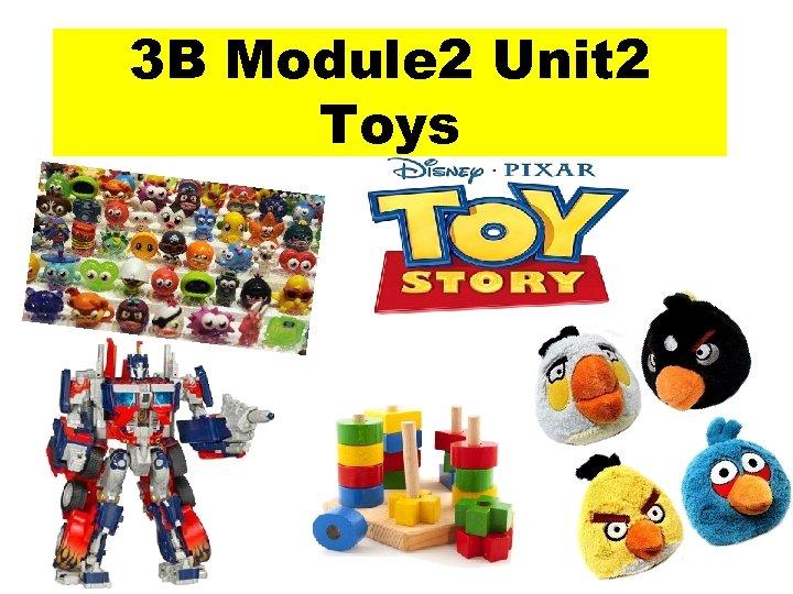3 B Module 2 Unit 2 Toys