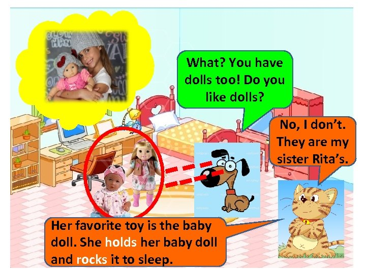 What? You have dolls too! Do you like dolls? No, I don't. They are