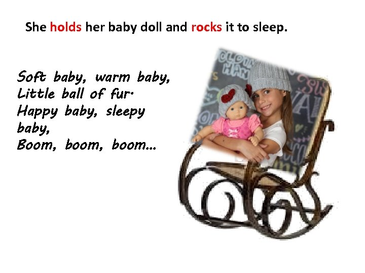 She holds her baby doll and rocks it to sleep. Soft baby, warm baby,