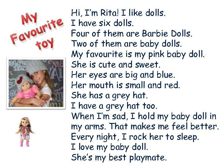 My ite ur vo Fa toy Hi, I'm Rita! I like dolls. I have