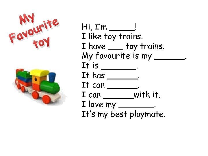 My ite ur vo Fa toy Hi, I'm _____! I like toy trains. I