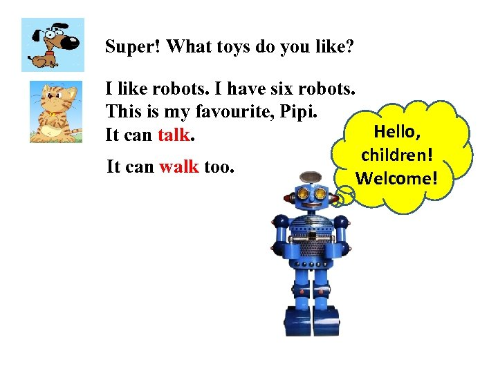 Super! What toys do you like? I like robots. I have six robots. This