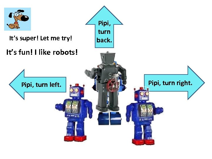It's super! Let me try! Pipi, turn back. It's fun! I like robots! Pipi,