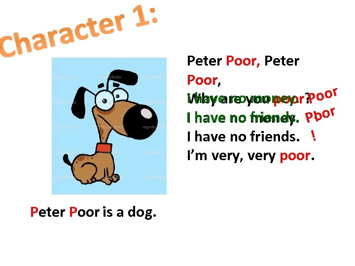1: ter ac har C Peter Poor is a dog. Peter Poor, I have