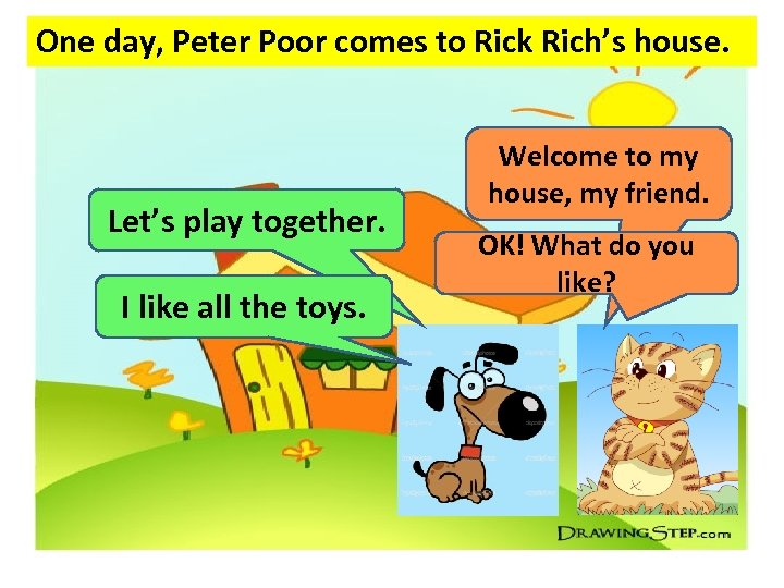 One day, Peter Poor comes to Rick Rich's house. Let's play together. I like