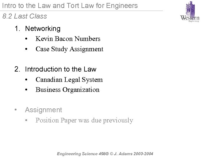 Intro to the Law and Tort Law for Engineers 8. 2 Last Class 1.