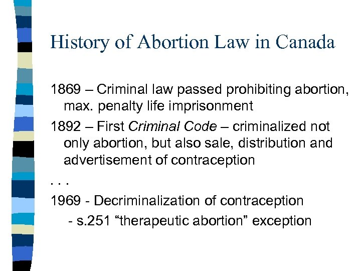 History of Abortion Law in Canada 1869 – Criminal law passed prohibiting abortion, max.