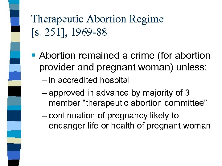 Therapeutic Abortion Regime [s. 251], 1969 -88 § Abortion remained a crime (for abortion