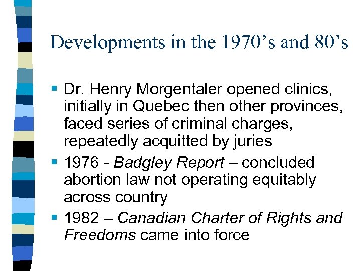 Developments in the 1970's and 80's § Dr. Henry Morgentaler opened clinics, initially in