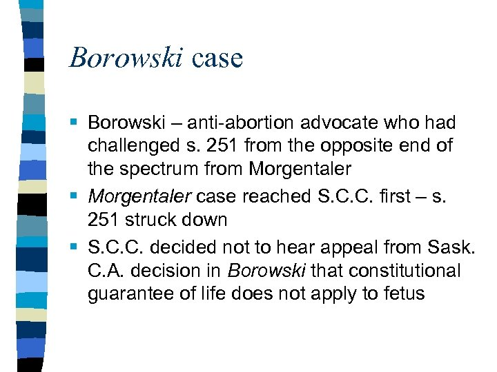 Borowski case § Borowski – anti-abortion advocate who had challenged s. 251 from the