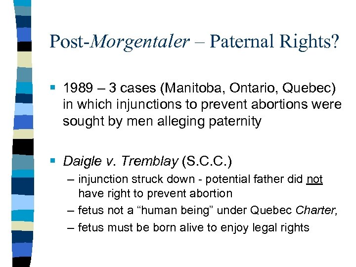 Post-Morgentaler – Paternal Rights? § 1989 – 3 cases (Manitoba, Ontario, Quebec) in which
