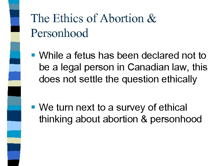 The Ethics of Abortion & Personhood § While a fetus has been declared not