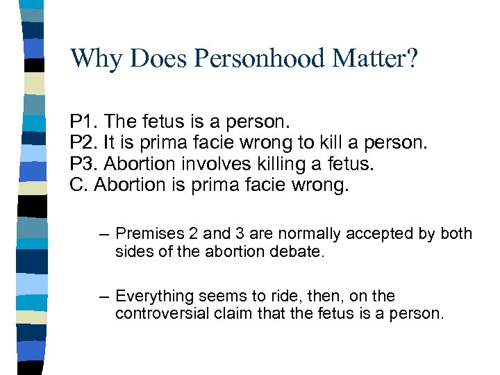 Why Does Personhood Matter? P 1. The fetus is a person. P 2. It