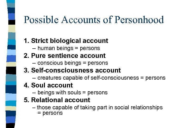 Possible Accounts of Personhood 1. Strict biological account – human beings = persons 2.