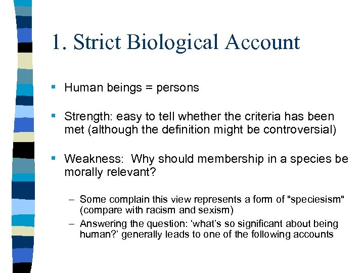 1. Strict Biological Account § Human beings = persons § Strength: easy to tell