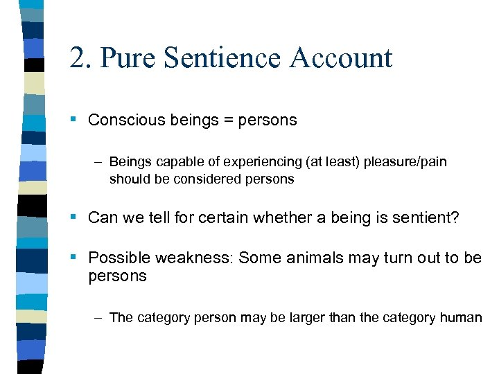 2. Pure Sentience Account § Conscious beings = persons – Beings capable of experiencing