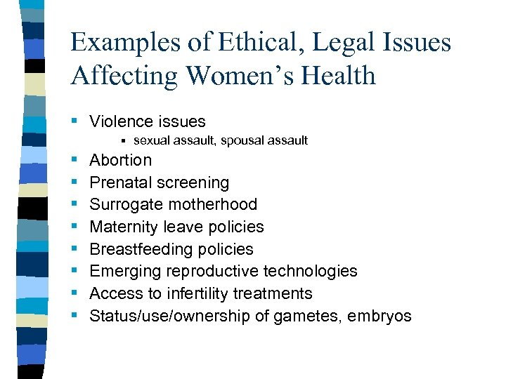 Examples of Ethical, Legal Issues Affecting Women's Health § Violence issues § sexual assault,