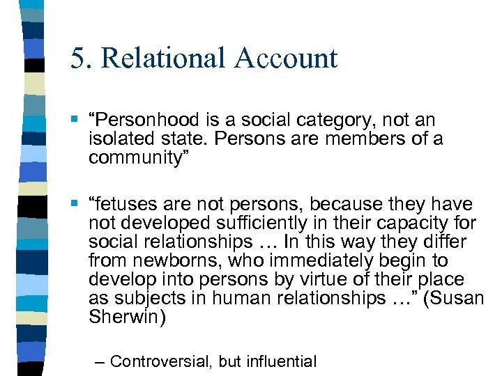 "5. Relational Account § ""Personhood is a social category, not an isolated state. Persons"