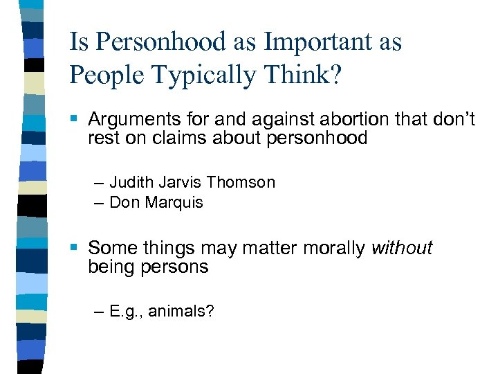 Is Personhood as Important as People Typically Think? § Arguments for and against abortion