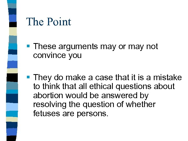 The Point § These arguments may or may not convince you § They do
